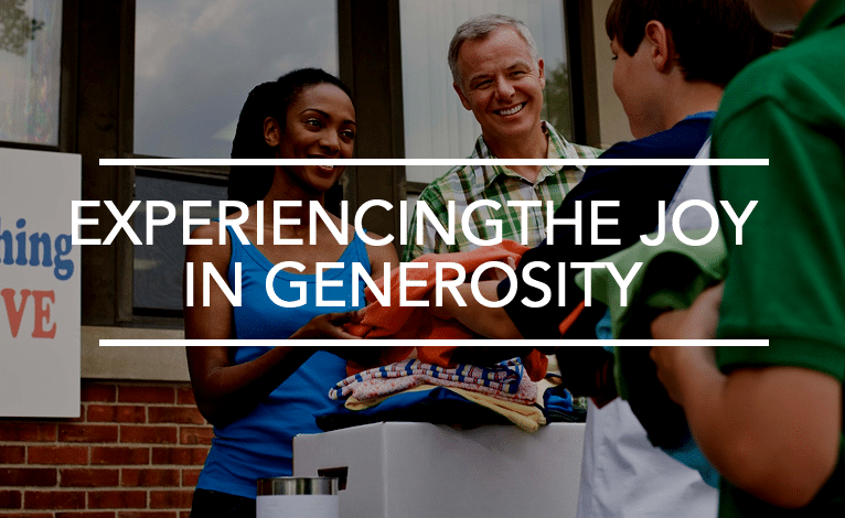 Experiencing the Joy of Generosity