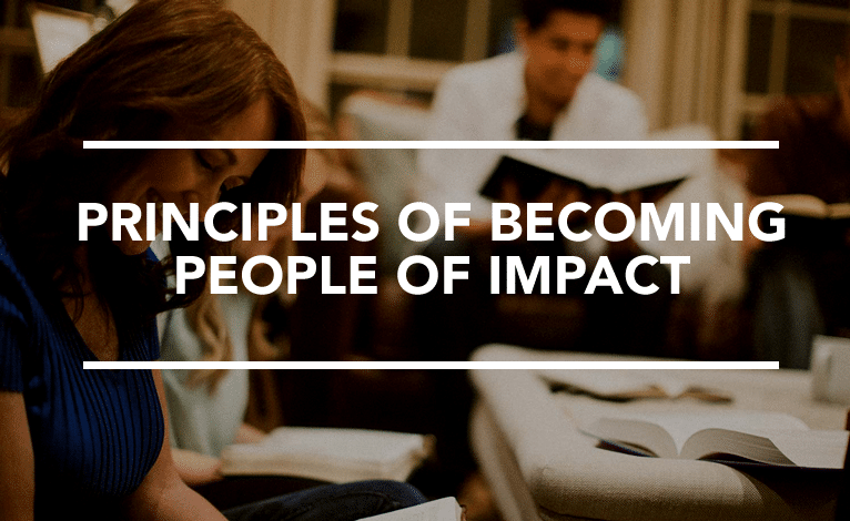 Principles For Becoming People Of Impact