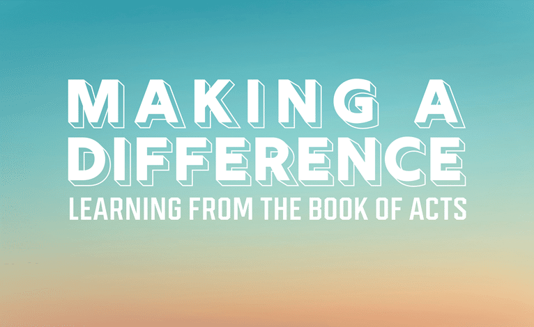 Making A Difference: Learning from the Book of Acts